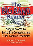 The big band reader : songs favored by swing era orchestras and other popular ensembles