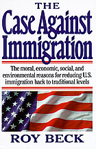 The case against immigration : the moral, economic, social, and environmental reasons for reducing U.S. immigration back to traditional levels