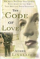 The code of love : the true story of two lovers torn apart by the war that brought them together