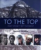 To the top : the story of Everest