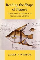 Reading the shape of nature comparative zoology at the Agassiz Museum