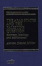 The Arab states and the Palestine question : between ideology and self-interest