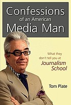 Confessions of an American Media Man : What They Don't Tell You at Journalism School