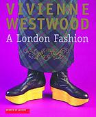 Vivienne Westwood : a London fashion