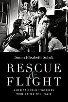 Rescue & flight : American relief workers who defied the Nazis