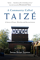 A community called Taizé : a story of prayer, worship and reconciliation