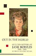 Out in the world : selected letters of Jane Bowles, 1935-1970