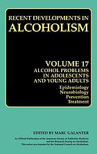 Alcohol problems in adolescents and young adults : epidemiology, neurobiology, prevention, and treatment