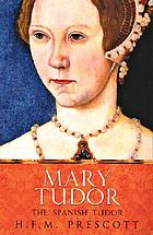 Mary Tudor : the Spanish Tudor