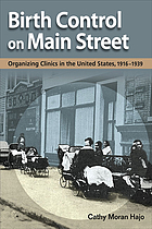 Birth control on main street : organizing clinics in the United States, 1916-1939