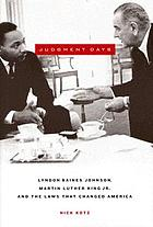 Judgment days : Lyndon Baines Johnson, Martin Luther King, Jr., and the laws that changed America
