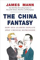 The China fantasy : how our leaders explain away Chinese repression