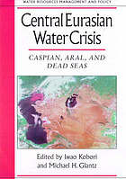 Central Eurasian water crisis : Caspian, Aral, and Dead seas