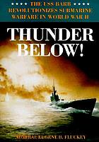 Thunder below! : the USS Barb revolutionizes submarine warfare in World War II