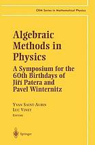 Algebraic Methods in Physics a Symposium for the 60th Birthdays of Jiří Patera and Pavel Winternitz