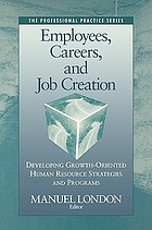 Employees, careers, and job creation : developing growth-oriented human resource strategies and programs