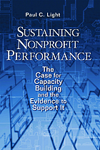 Sustaining nonprofit performance : the case for capacity building and the evidence to support it