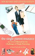 The single parent resource : an a to z guide for the challenges of single parenting