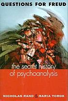 Questions for Freud : the secret history of psychoanalysis