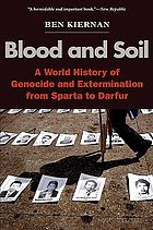Blood and soil : a world history of genocide and extermination from Sparta to Darfur