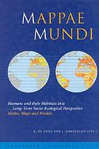 Mappae mundi : humans and their habitats in a long-term socio-ecological perspective : myths, maps and models