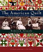 The American quilt : a history of cloth and comfort, 1750-1950