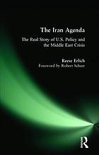 The Iran agenda : the real story of U.S. policy and the Middle East crisis