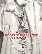 Annette Messager, word for word : texts, writings, and interviews