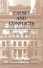 Causes and conflicts the centennial history of the Association of the Bar of the City of New York, 1870-1970