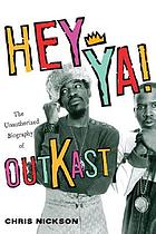 Hey ya! : the unauthorized biography of Outkast