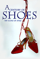 A century of shoes : icons of style in the 20th century