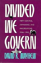 Divided we govern : party control, lawmaking, and investigations, 1946-1990