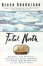 Fatal north : adventure and survival aboard USS Polaris, the first U.S. expedition to the North Pole