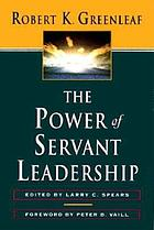 The power of servant-leadership : essays