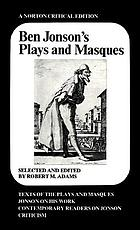 Ben Jonson's plays and masques : texts of the plays and masques, Jonson on his work, contemporary readers on Jonson, criticism