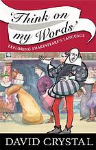 'Think on my words' : exploring Shakespeare's language