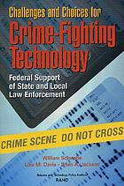 Challenges and choices for crime-fighting technology : federal support of state and local law enforcement