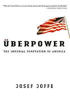Uberpower : the imperial temptation of America