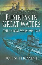 Business in Great Waters the U-Boat Wars 1916-1945
