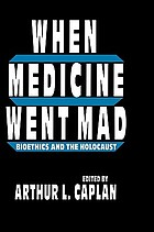 When medicine went mad : bioethics and the Holocaust