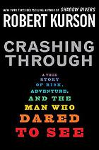 Crashing through : a true story of risk, adventure, and the man who dared to see