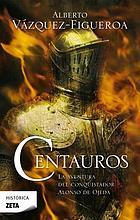 Centauros : [la aventura del conquistador Alonso de Ojeda]