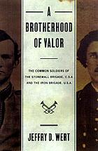 A brotherhood of valor : the common soldiers of the Stonewall Brigade, C.S.A., and the Iron Brigade, U.S.A.