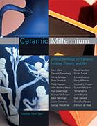 Ceramic millennium : critical writings on ceramic history, theory and art
