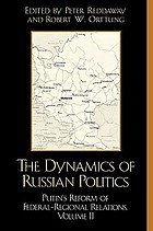 Dynamics of Russian politics : Putin's reform of federal-regional relations