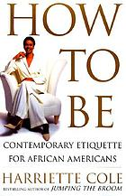 How to be : contemporary etiquette for African Americans