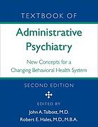 Textbook of administrative psychiatry : new concepts for a changing behavioral health system