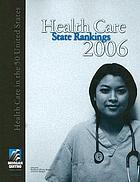 Health care state rankings 2006 : health care in the 50 United States