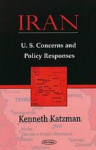 Iran : U.S. concerns and policy responses