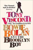 Bowie, Bolan and the Brooklyn boy : the autobiography